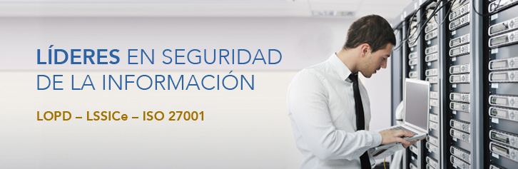 Líderes en seguridad de la información. LOPD - LSSICe - ISO 27001